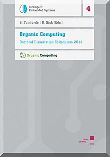 Organic Computing: Doctoral Dissertation Colloquium 2014 (Intelligent Embedded Systems)