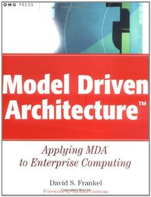 Model Driven Architecture (OMG): Applying MDA to Enterprise Computing