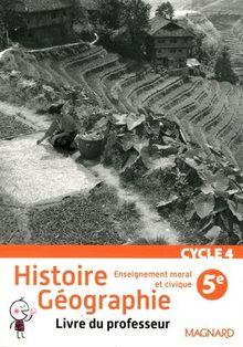 Histoire Géographie Enseignement moral et civique 5e Cycle 4 : Livre du professeur