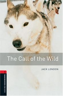 The Call of the Wild 8. Schuljahr, Stufe 2 - Neubearbeitung: Reader: 1000 Headwords (Oxford Bookworms ELT)