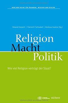 Religion, Macht, Politik: Wie viel Religion verträgt der Staat?
