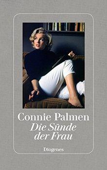 Die Sünde der Frau: Über Marilyn Monroe, Marguerite Duras, Jane Bowles und Patricia Highsmith