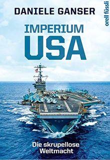 Imperium USA: Die skrupellose Weltmacht