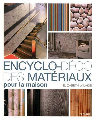 Encyclo d co des mat riaux pour la maison de elizabeth wilhide - Materiaux de maison ...