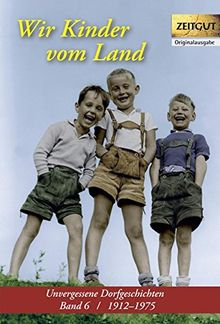Wir Kinder vom Lande: Unvergessene Dorfgeschichten. Band 6 / 1912-1975