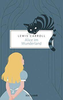 Die Alice-Romane: Alices Abenteuer im Wunderland. Durch den Spiegel und was Alice dort fand (Reclam Taschenbuch)