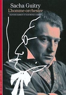 Decouverte Gallimard: Sacha Guitry L'Homme-Orchestre