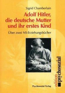 Adolf Hitler, die deutsche Mutter und ihr erstes Kind: Über zwei NS-Erziehungsbücher