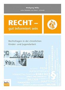 Recht - gut informiert sein: Rechtsfragen in der christlichen Kinder- und Jugendarbeit