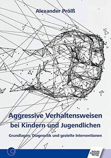 Aggressive Verhaltensweisen bei Kindern und Jugendlichen: Grundlagen, Diagnostik und gezielte Interventionen