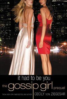 Gossip Girl: It Had to Be You: The Gossip Girl Prequel (Gossip Girl Novels)