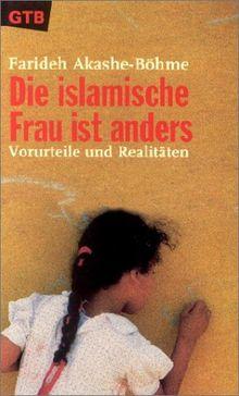 Die islamische Frau ist anders: Vorurteile und Realitäten