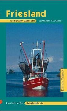 Friesland: Vom Jadebusen bis Jever mit Wilhelmshaven, Jever, Varel, Dangast, den Sielhäfen und einem Ausflug nach Wangerooge. Ein illustriertes Reisehandbuch