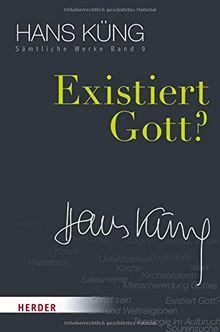 Existiert Gott? (Hans Küng Sämtliche Werke)