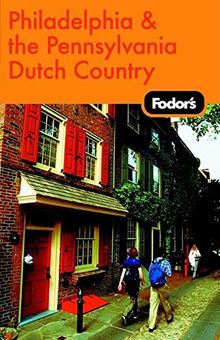 Fodor's Philadelphia and the Pennsylvania Dutch Country, 14th Edition (Travel Guide, Band 14)