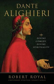 Dante Alighieri: Divine Comedy, Divine Spirituality (Crossroad Spiritual Legacy Series)
