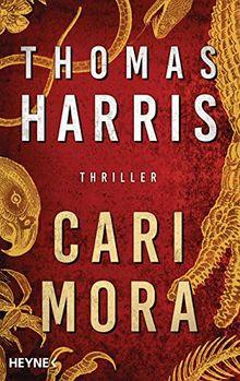"""Cari Mora: Thriller - Vom Autor des Weltbestsellers """"Das Schweigen der Lämmer"""" -"""