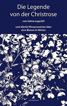 Die Legende von der Christrose: … und allerlei Wissenswertes über eine Blume im Winter
