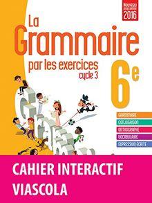 La grammaire par les exercices 6e Cycle 3 : Cahier de l'élève + licence élève 1 an sur viascola