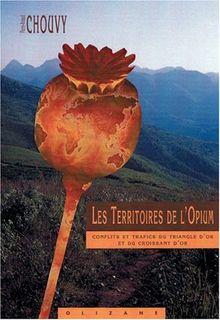 Les Territoires de l'Opium : Conflits et trafics du Triangle d'Or et du Croissant d'Or (Objectif Terre)