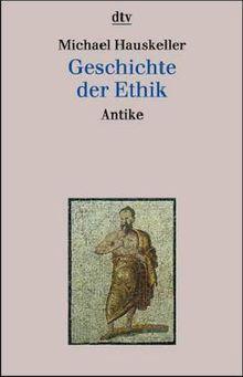 Geschichte der Ethik I. Antike. Platon, Aristoteles, Epikur, Stoa.
