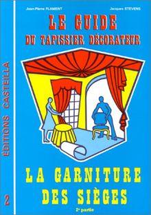 Le guide du tapissier décorateur. La garniture des sièges, tome 2