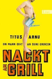 Nackt am Grill: Ein Mann geht an seine Grenzen