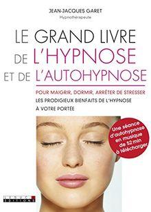Le grand livre de l'hypnose et de l'autohypnose : pour maigrir, dormir, arrêter de stresser...