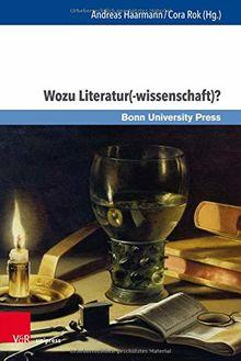 Wozu Literatur(-wissenschaft)?: Methoden, Funktionen, Perspektiven (Gründungsmythen Europas in Literatur, Musik und Kunst, Band 14)