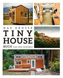 """Das große Tiny House Buch: Der Praxisratgeber mit allem wissenswerten zu den """"Mini-Häusern"""" - Inklusive Tipps & Tricks zur Umsetzung sowie gratis Online Beratung zu rechtlichen Tiny House Fragen"""