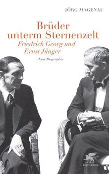 Brüder unterm Sternenzelt - Friedrich Georg und Ernst Jünger: Eine Biographie