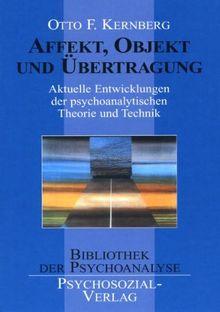 Affekt, Objekt und Übertragung: Aktuelle Entwicklungen der psychoanalytischen Theorie und Technik