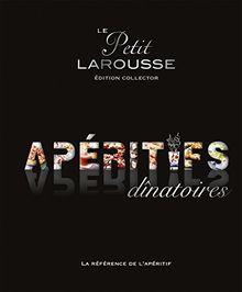 Le Petit Larousse des apéritifs dinatoires : Edition collector