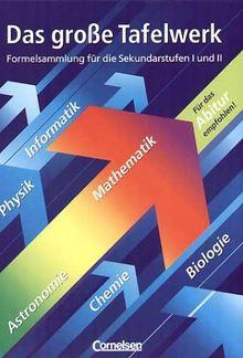Das große Tafelwerk - Nordrhein-Westfalen - Bisherige Ausgabe: Mathematik, Physik, Chemie, Astronomie, Informatik, Biologie: Schülerbuch