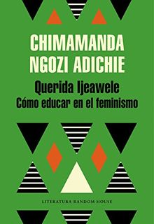 Querida Ijeawele: Cómo educar en el feminismo/ Dear Ijeawele, Or A Feminist Manifesto in Fifteen Suggestions
