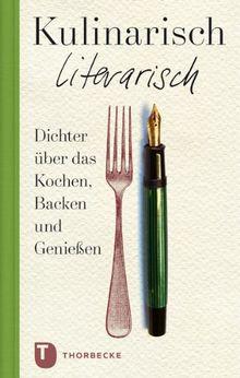 Kulinarisch literarisch - Dichter über das Kochen, Backen und Genießen