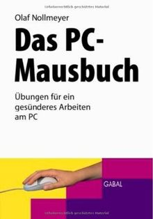 Das PC-Mausbuch: Übungen für ein gesünderes Arbeiten am PC