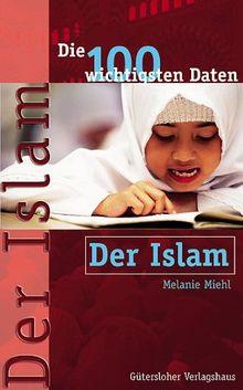 Der Islam. Die 100 wichtigsten Daten