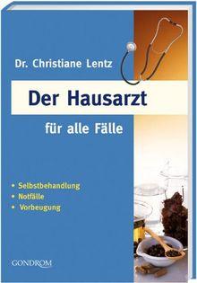 Der Hausarzt für alle Fälle. Selbstbehandlung - Notfälle - Vorbeugung