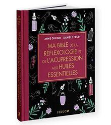 Ma bible de la réflexologie et de l'acupression aux huiles essentielles: Edition de luxe
