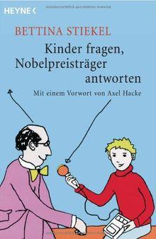 Kinder fragen, Nobelpreisträger antworten: Mit einem Vorwort von Axel Hacke