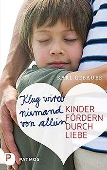 Klug wird niemand von allein - Kinder fördern durch Liebe