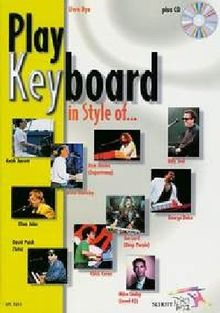 Play Keyboard in Style of...: Mike Lindup - Billy Joel - Rick Davies - David Paich - Elton John - Jon Lord - Bruce Hornsby - Chick Corea - Keith ... Keyboard. Ausgabe mit CD. (Schott Pro Line)