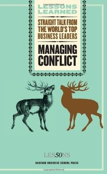 Managing Conflict: Straight Talk from the World's Top Business Leaders (Lessons Learned)
