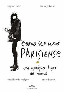 Como Ser Uma Parisiense em Qualquer Lugar do Mundo (Em Portuguese do Brasil)