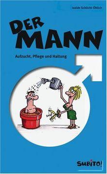 Der Mann - Aufzucht, Haltung, Pflege