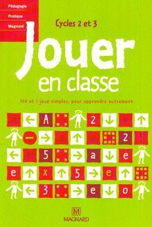 Jouer en classe Cycles 2 et 3 : 100 et 1 jeux simples, pour apprendre autrement (Primaire)