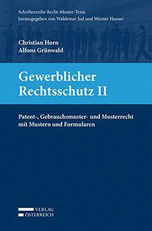 Gewerblicher Rechtsschutz II: Patent-, Gebrauchs- und Geschmacksmusterrecht mit Mustern und Formularen (Schriftenreihe RECHT-MUSTER-TEXTE)