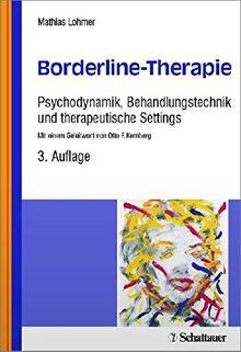Borderline-Therapie: Psychodynamik, Behandlungstechnik und therapeutische Settings - Mit einem Geleitwort von Otto F. Kernberg