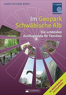 Im Geopark Schwäbische Alb. Die schönsten Ausflugsziele für Familien. 80 spannende Ausflüge zu Ammonit, Löwenmensch und Co. mit ausführlichem Infoteil. Mit allen sechs UNESCO-Welterbe-Eiszeithöhlen.